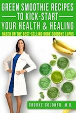 Green Smoothie Recipes to Kick-Start Your Health and Healing