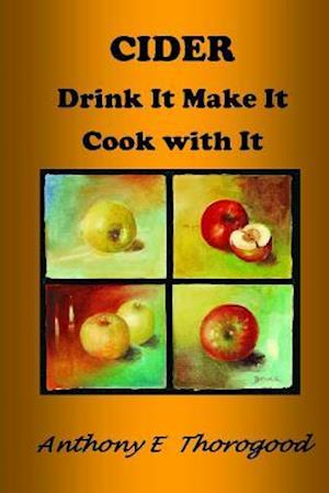 Bog, paperback Cider Drink It Make It Cook with It af MR Anthony E. Thorogood