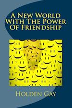 A New World with the Power of Friendship