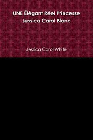 Bog, paperback Une Elegant Reel Princesse Jessica Carol Blanc af Jessica Carol White