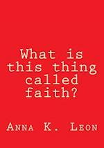 What Is This Thing Called Faith?