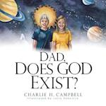Dad, Does God Exist? af Charlie H. Campbell