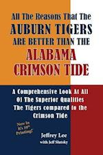 All the Reasons the Auburn Tigers Are Better Than the Alabama Crimson Tide