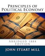 Principles of Political Economy (Abridged 1885 Edition) af John Stuart Mill