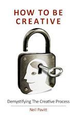 How to Be Creative af Neil Pavitt
