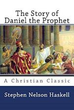 The Story of Daniel the Prophet af Stephen Nelson Haskell