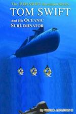 Tom Swift and His Oceanic Subliminator