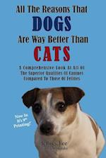 All the Reasons That Dogs Are Way Better Than Cats