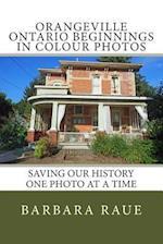 Orangeville Ontario Beginnings in Colour Photos