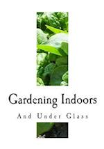 Gardening Indoors and Under Glass