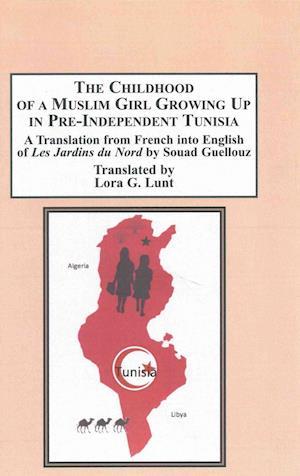 Bog, hardback The Childhood of a Muslim Girl Growing Up in Pre-Independent Tunisia af Souad Guellouz