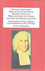 Jonathan Edwards' Precocious Childhood, Oedipal Conflict, Mid-life Identity Crisis, and Old Age Radicalization