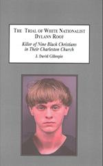The Trial of White Nationalist Dylann Roof