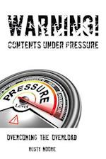 Warning Contents Under Pressure: Overcoming The Overload