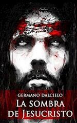 La Sombra de Jesucristo af Germano Dalcielo
