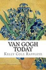 Van Gogh Today af Kelly Cole Rappleye