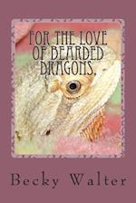 For the Love of Bearded Dragons,