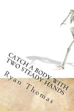 Catch a Body with Two Steady Hands af Ryan Gregory Thomas