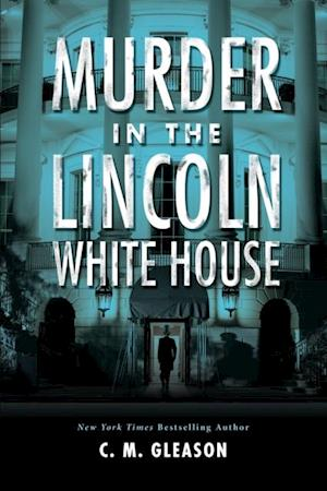 Murder in the Lincoln White House af C. M. Gleason