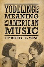 Yodeling and Meaning in American Music af Timothy E. Wise