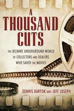 Thousand Cuts: The Bizarre Underground World of Collectors and Dealers Who Saved the Movies af Dennis Bartok, Jeff Joseph