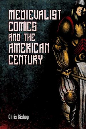 Medievalist Comics and the American Century af Chris Bishop