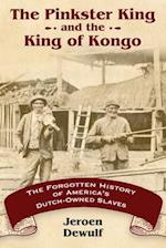 Pinkster King and the King of Kongo: The Forgotten History of America's Dutch-Owned Slaves