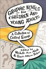 Graphic Novels for Children and Young Adults: A Collection of Critical Essays