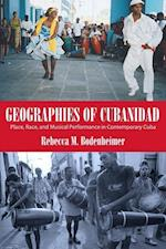 Geographies of Cubanidad: Place, Race, and Musical Performance in Contemporary Cuba