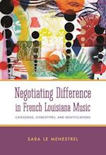 Negotiating Difference in French Louisiana Music: Categories, Stereotypes, and Identifications