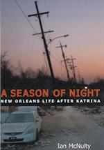 Season of Night: New Orleans Life After Katrina