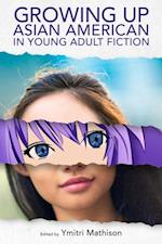 Growing Up Asian American in Young Adult Fiction (Childrens Literature Association Series)