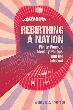 Rebirthing a Nation: White Women, Identity Politics, and the Internet