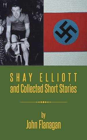 Shay Elliott and Collected Short Stories