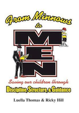 From Minnows to Men: Saving Our Children Through: Discipline, Structure, & Guidance