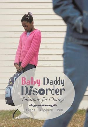 Baby Daddy Disorder: Solutions for Change
