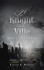 A Knight in the Ville: Grave Concerns