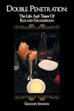 Double Penetration: The Life And Times Of Roland Granderson