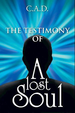Bog, hæftet The Testimony Of A Lost Soul af C.A.D.