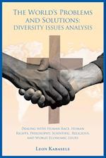 The World's Problems and Solutions: Diversity Issues Analysis: Dealing with Human Race, Human Rights, Philosophy, Scientific, Religious, and World Eco