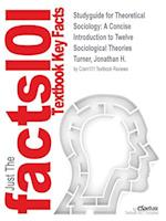 Studyguide for Theoretical Sociology: A Concise Introduction to Twelve Sociological Theories by Turner, Jonathan H., ISBN 9781452203478