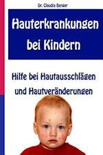 Hauterkrankungen Bei Kindern - Hilfe Bei Hautausschlagen Und Hautveranderungen af Dr Claudia Berger, Claudia Berger