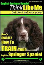 English Springer Spaniel - Think Like Me, But Don't Eat Your Poop!