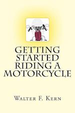 Getting Started Riding a Motorcycle af Walter F. Kern