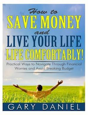 How to Save Money and Live Your Life Comfortably!