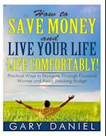 How to Save Money and Live Your Life Comfortably! af Gary Daniel