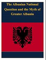 The Albanian National Question and the Myth of Greater Albania af United States Army War College