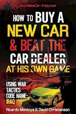 How to Buy a New Car and Beat the Car Dealer at His Own Game Using War Tactics, Code Name- Iraq