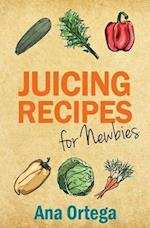 Juicing Recipes for Newbies af Ana Ortega
