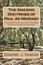 The Amazing Doctrines of Paul as Midrash